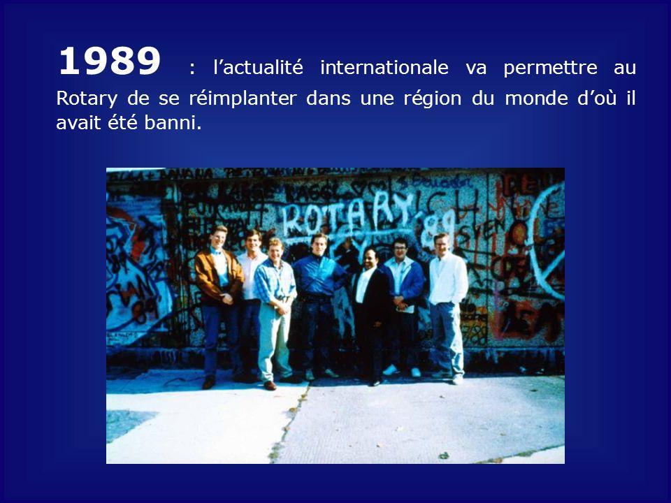 1989 : lactualité internationale va permettre au Rotary de se réimplanter dans une région du monde doù il avait été banni.