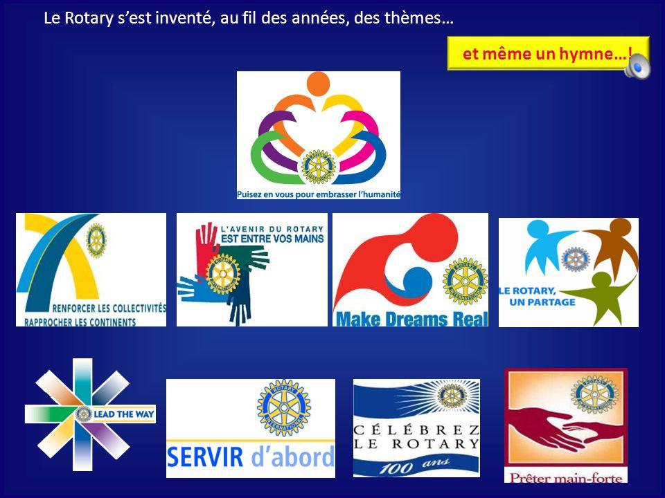 Le Rotary sest inventé, au fil des années, des thèmes… et même un hymne…!