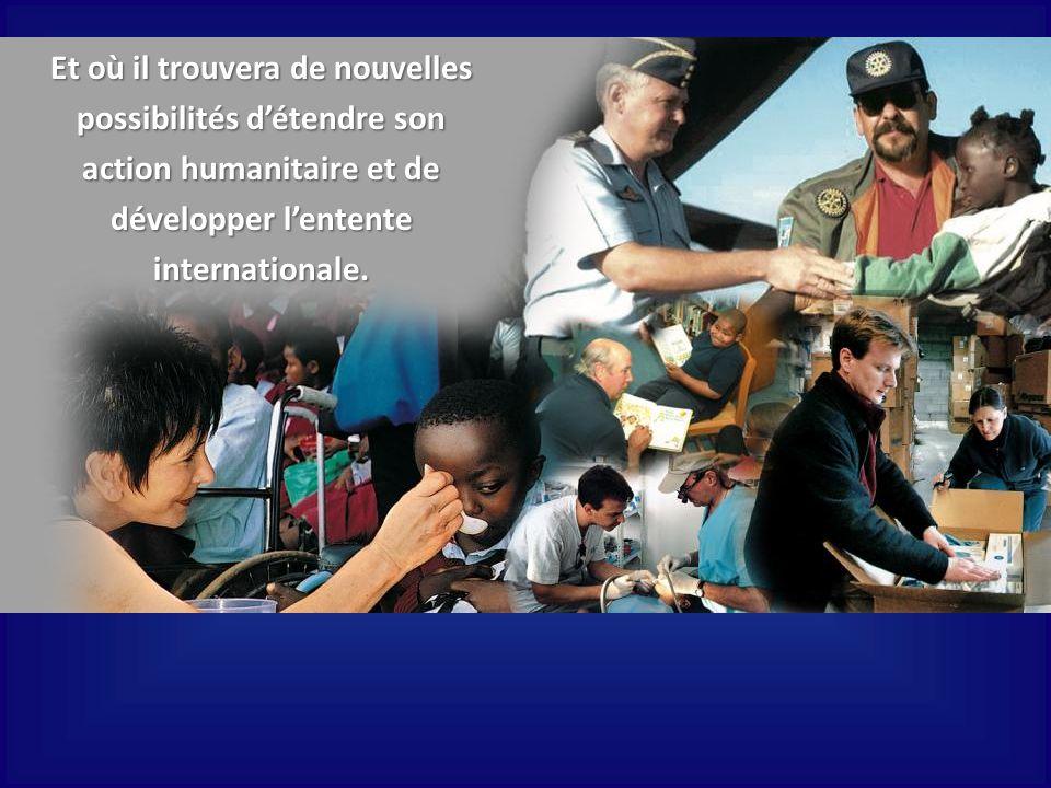 Et où il trouvera de nouvelles possibilités détendre son action humanitaire et de développer lentente internationale.