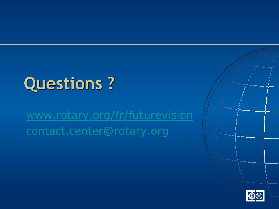 Questions ? www.rotary.org/fr/futurevision contact.center@rotary.org