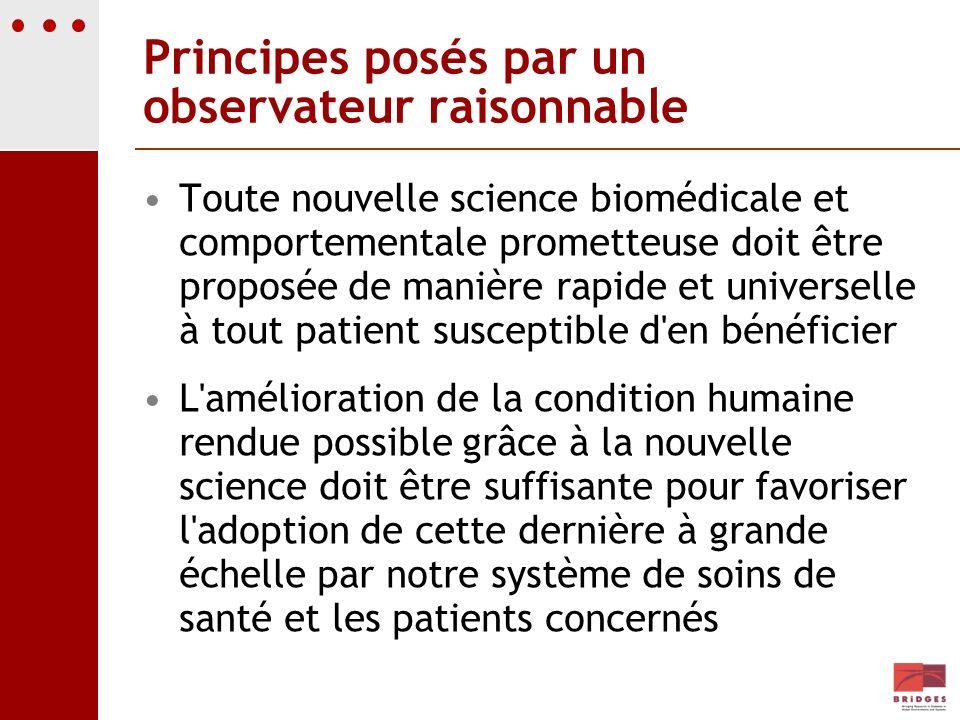 Principes posés par un observateur raisonnable Toute nouvelle science biomédicale et comportementale prometteuse doit être proposée de manière rapide