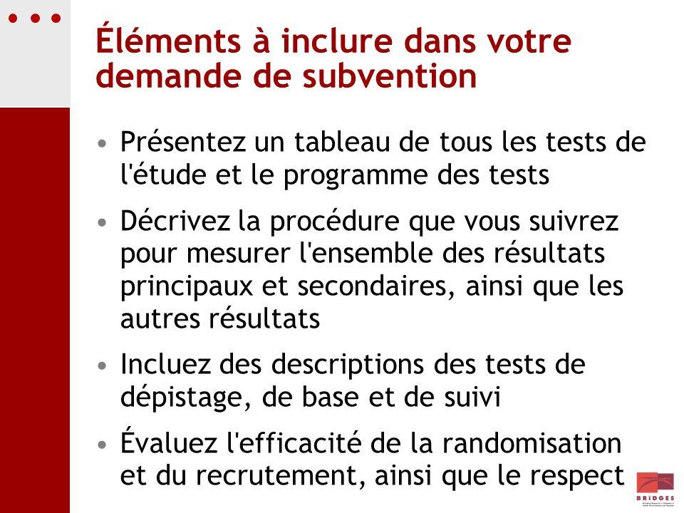 Éléments à inclure dans votre demande de subvention Présentez un tableau de tous les tests de l'étude et le programme des tests Décrivez la procédure