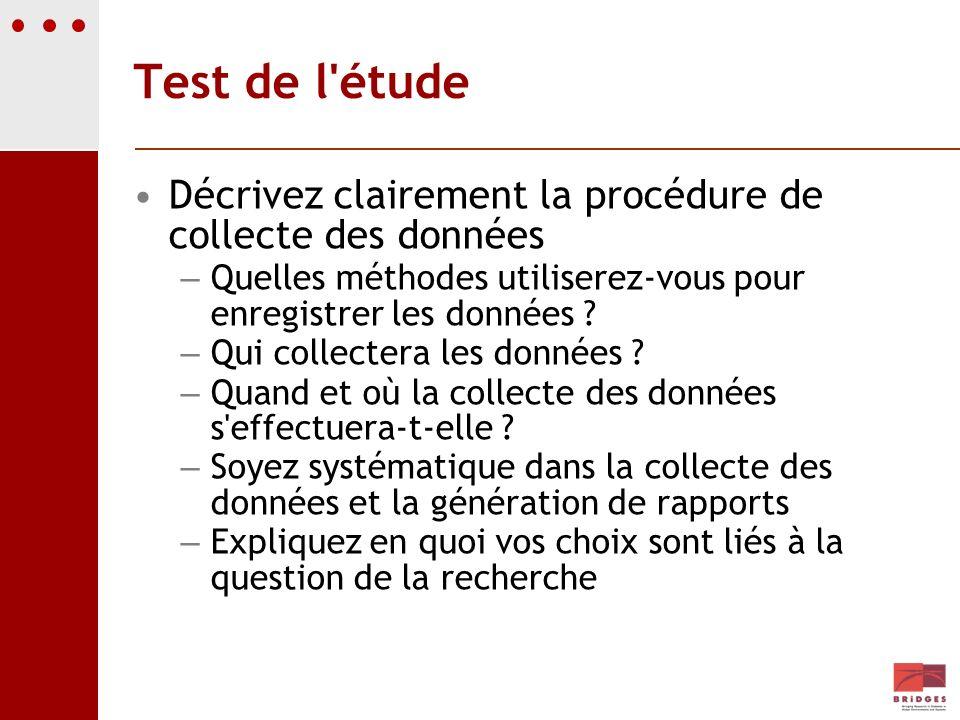Test de l'étude Décrivez clairement la procédure de collecte des données – Quelles méthodes utiliserez-vous pour enregistrer les données ? – Qui colle