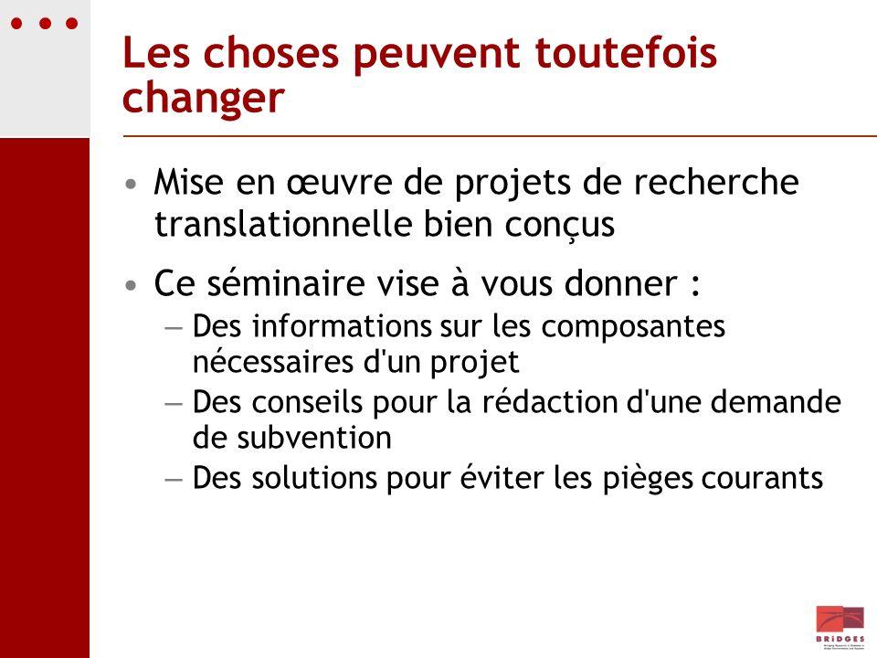 Les choses peuvent toutefois changer Mise en œuvre de projets de recherche translationnelle bien conçus Ce séminaire vise à vous donner : – Des inform
