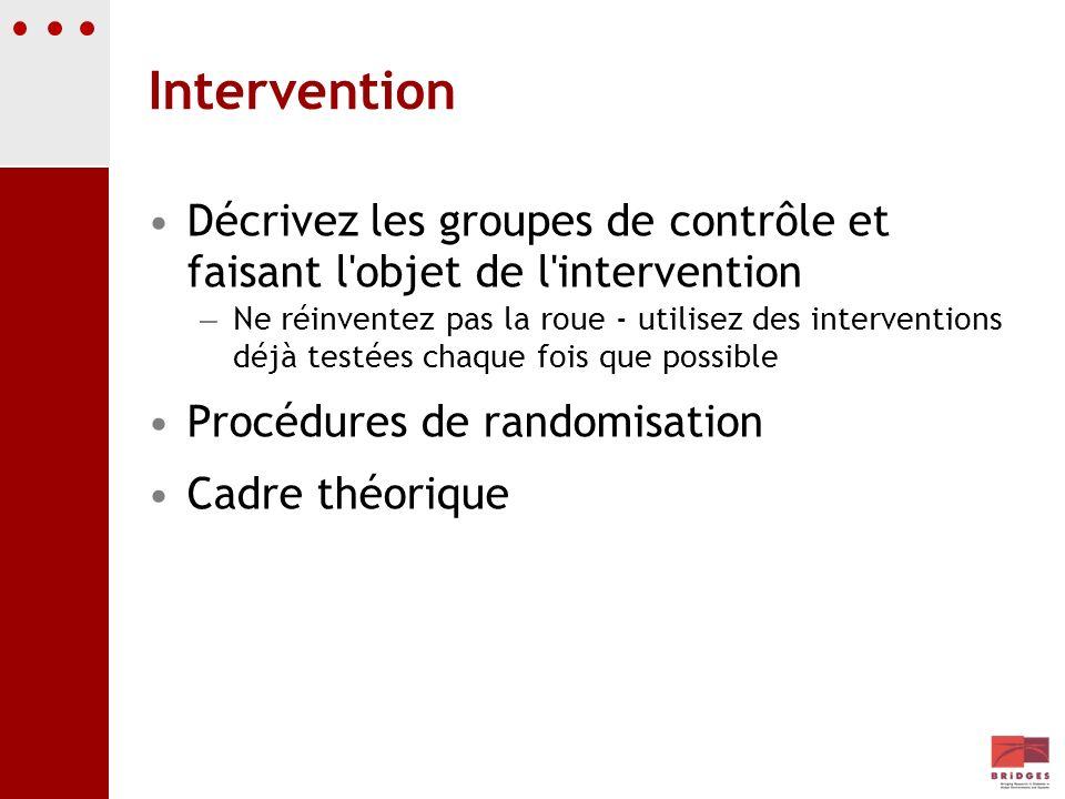Intervention Décrivez les groupes de contrôle et faisant l'objet de l'intervention – Ne réinventez pas la roue - utilisez des interventions déjà testé