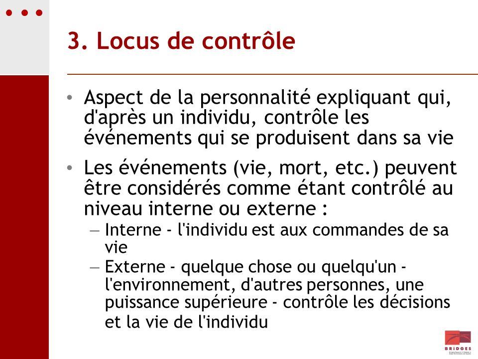 3. Locus de contrôle Aspect de la personnalité expliquant qui, d'après un individu, contrôle les événements qui se produisent dans sa vie Les événemen