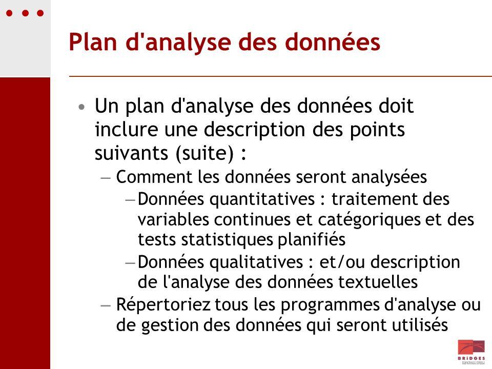 Plan d'analyse des données Un plan d'analyse des données doit inclure une description des points suivants (suite) : – Comment les données seront analy