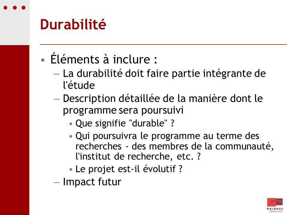 Durabilité Éléments à inclure : – La durabilité doit faire partie intégrante de l'étude – Description détaillée de la manière dont le programme sera p