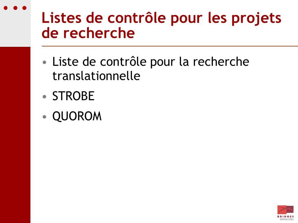 Listes de contrôle pour les projets de recherche Liste de contrôle pour la recherche translationnelle STROBE QUOROM