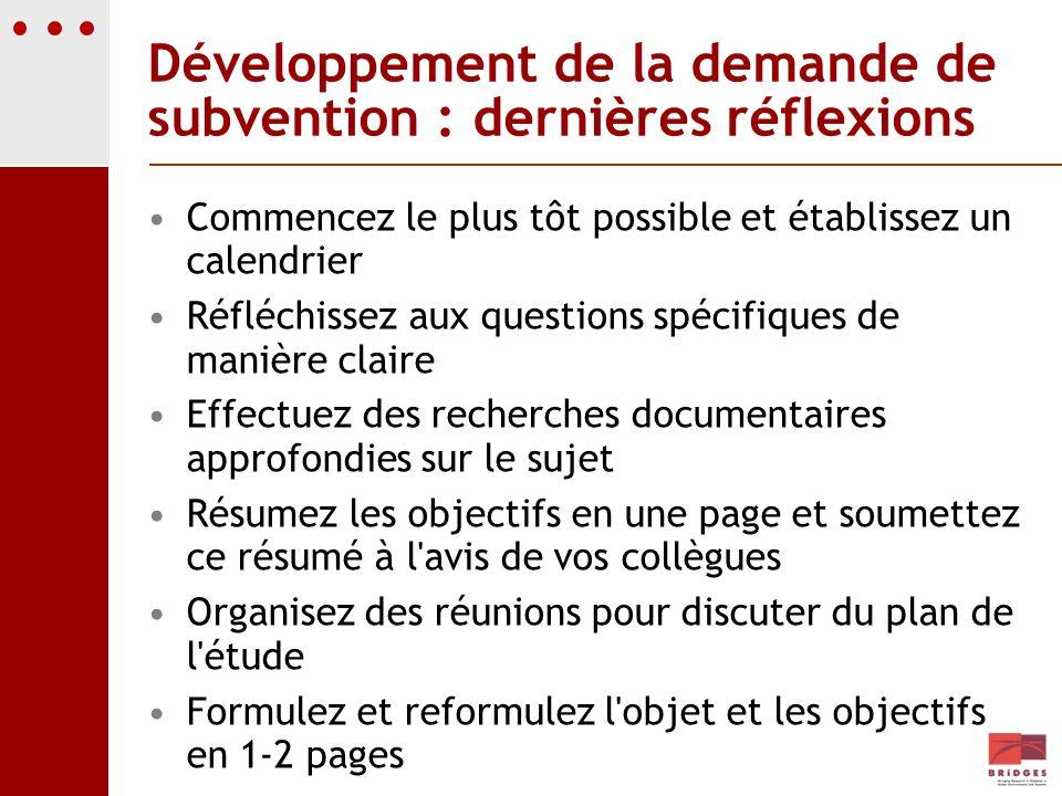 Développement de la demande de subvention : dernières réflexions Commencez le plus tôt possible et établissez un calendrier Réfléchissez aux questions