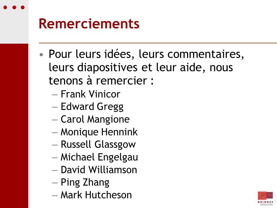 Remerciements Pour leurs idées, leurs commentaires, leurs diapositives et leur aide, nous tenons à remercier : – Frank Vinicor – Edward Gregg – Carol
