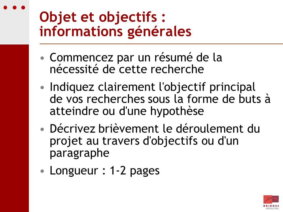 Objet et objectifs : informations générales Commencez par un résumé de la nécessité de cette recherche Indiquez clairement l'objectif principal de vos