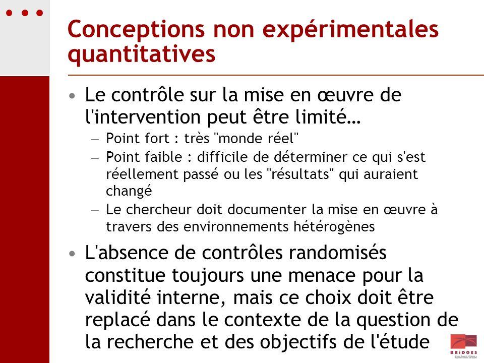 Conceptions non expérimentales quantitatives Le contrôle sur la mise en œuvre de l'intervention peut être limité… – Point fort : très