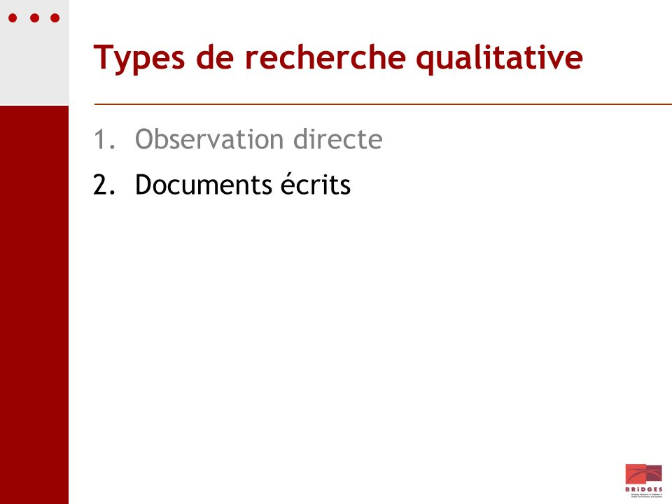 Types de recherche qualitative 1.Observation directe 2.Documents écrits