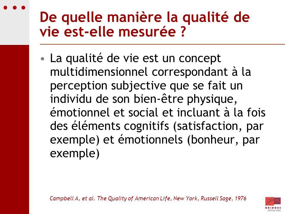 De quelle manière la qualité de vie est-elle mesurée ? La qualité de vie est un concept multidimensionnel correspondant à la perception subjective que