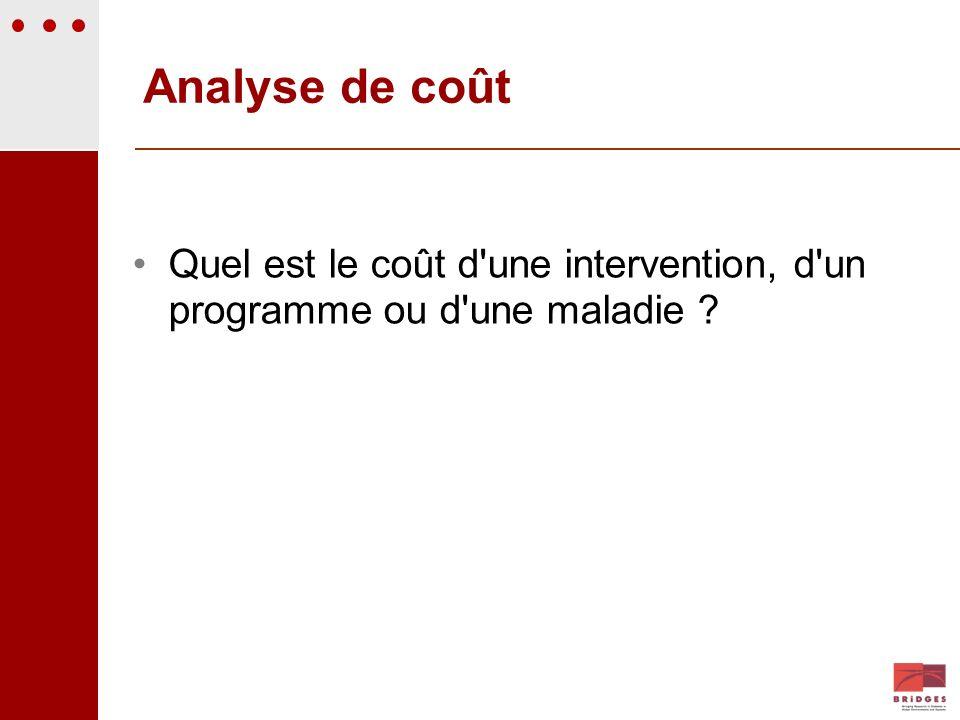 Analyse de coût Quel est le coût d'une intervention, d'un programme ou d'une maladie ?
