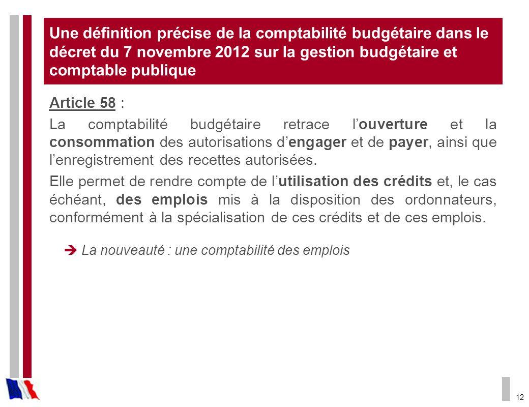 12 Une définition précise de la comptabilité budgétaire dans le décret du 7 novembre 2012 sur la gestion budgétaire et comptable publique Article 58 :