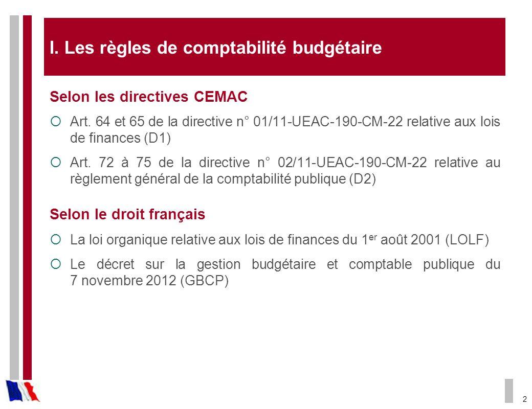 2 I. Les règles de comptabilité budgétaire Selon les directives CEMAC Art. 64 et 65 de la directive n° 01/11-UEAC-190-CM-22 relative aux lois de finan
