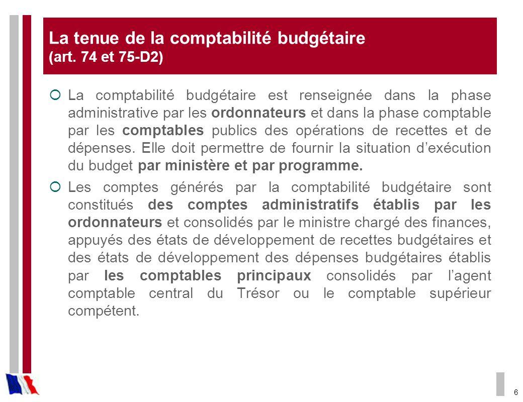 6 La tenue de la comptabilité budgétaire (art. 74 et 75-D2) La comptabilité budgétaire est renseignée dans la phase administrative par les ordonnateur