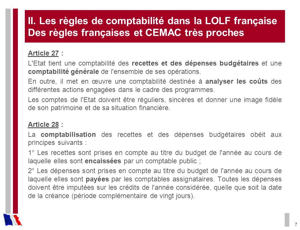 7 II. Les règles de comptabilité dans la LOLF française Des règles françaises et CEMAC très proches Article 27 : L'Etat tient une comptabilité des rec