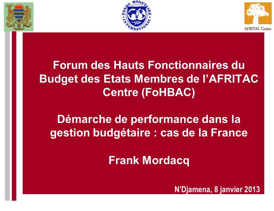 Forum des Hauts Fonctionnaires du Budget des Etats Membres de lAFRITAC Centre (FoHBAC) Démarche de performance dans la gestion budgétaire : cas de la