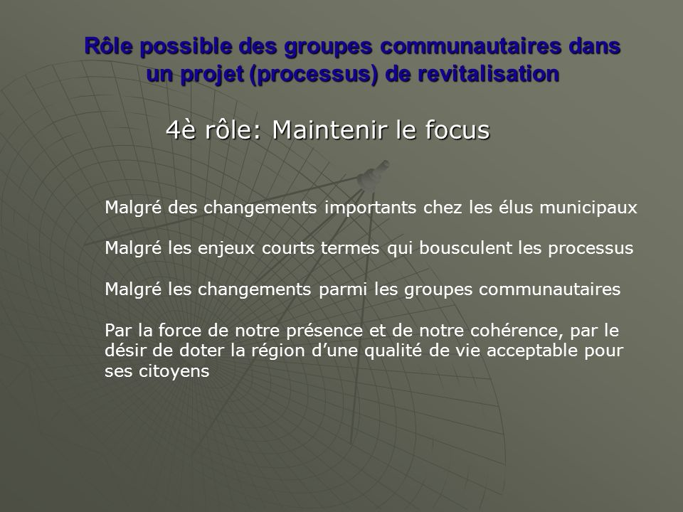 Rôle possible des groupes communautaires dans un projet (processus) de revitalisation 4è rôle: Maintenir le focus Malgré des changements importants ch