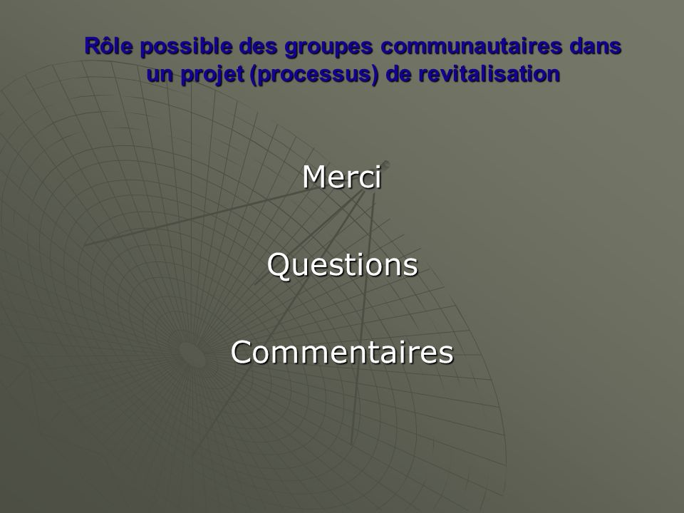 Rôle possible des groupes communautaires dans un projet (processus) de revitalisation MerciQuestionsCommentaires