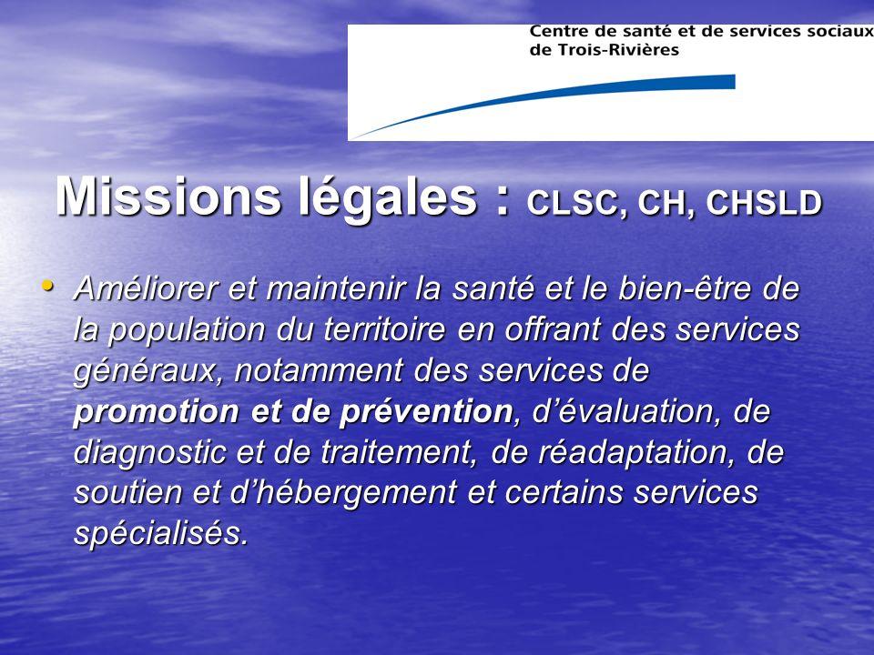 Missions légales : CLSC, CH, CHSLD Améliorer et maintenir la santé et le bien-être de la population du territoire en offrant des services généraux, no