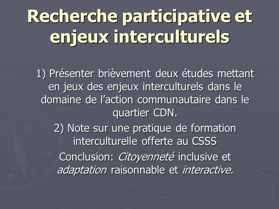 Recherche participative et enjeux interculturels 1) Présenter brièvement deux études mettant en jeux des enjeux interculturels dans le domaine de laction communautaire dans le quartier CDN.