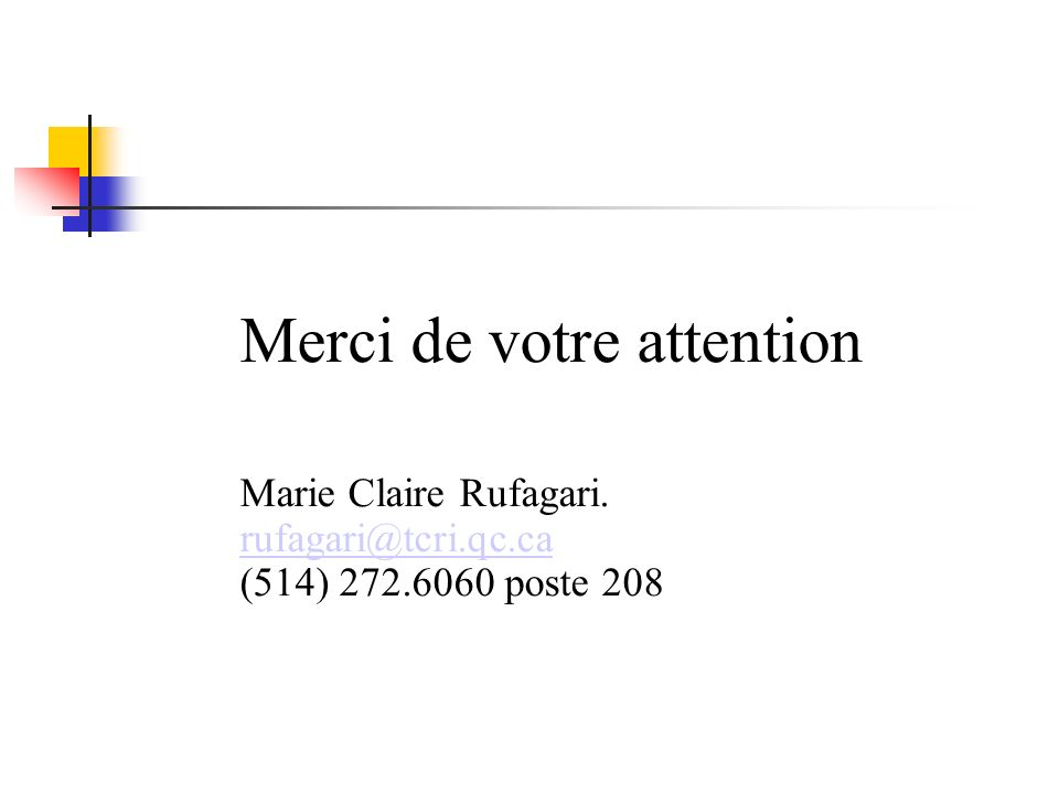 Merci de votre attention Marie Claire Rufagari. rufagari@tcri.qc.ca (514) 272.6060 poste 208