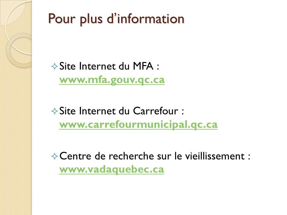 Pour plus dinformation Site Internet du MFA : www.mfa.gouv.qc.ca www.mfa.gouv.qc.ca Site Internet du Carrefour : www.carrefourmunicipal.qc.ca www.carr