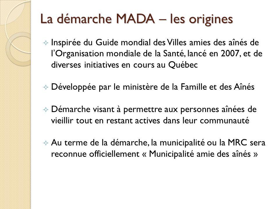La démarche MADA – les origines Inspirée du Guide mondial des Villes amies des aînés de lOrganisation mondiale de la Santé, lancé en 2007, et de diver