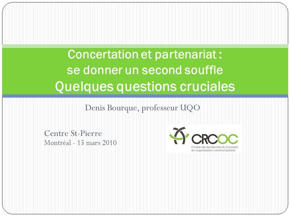 Denis Bourque, professeur UQO Centre St-Pierre Montréal - 15 mars 2010 Concertation et partenariat : se donner un second souffle Quelques questions cr