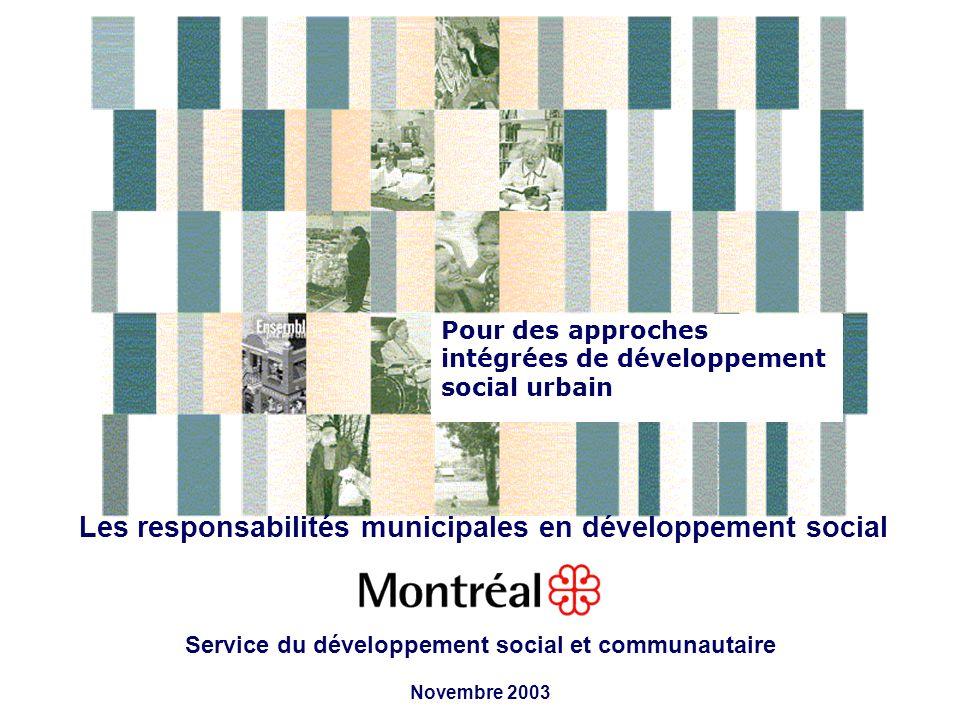 Pour des approches intégrées de développement social urbain Les responsabilités municipales en développement social Service du développement social et communautaire Novembre 2003