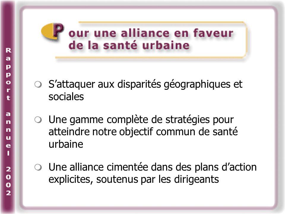 Sattaquer aux disparités géographiques et sociales Une gamme complète de stratégies pour atteindre notre objectif commun de santé urbaine Une alliance cimentée dans des plans daction explicites, soutenus par les dirigeants