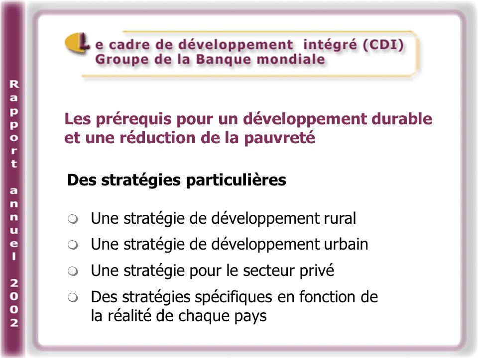 Des stratégies particulières Une stratégie de développement rural Une stratégie de développement urbain Une stratégie pour le secteur privé Des stratégies spécifiques en fonction de la réalité de chaque pays Les prérequis pour un développement durable et une réduction de la pauvreté