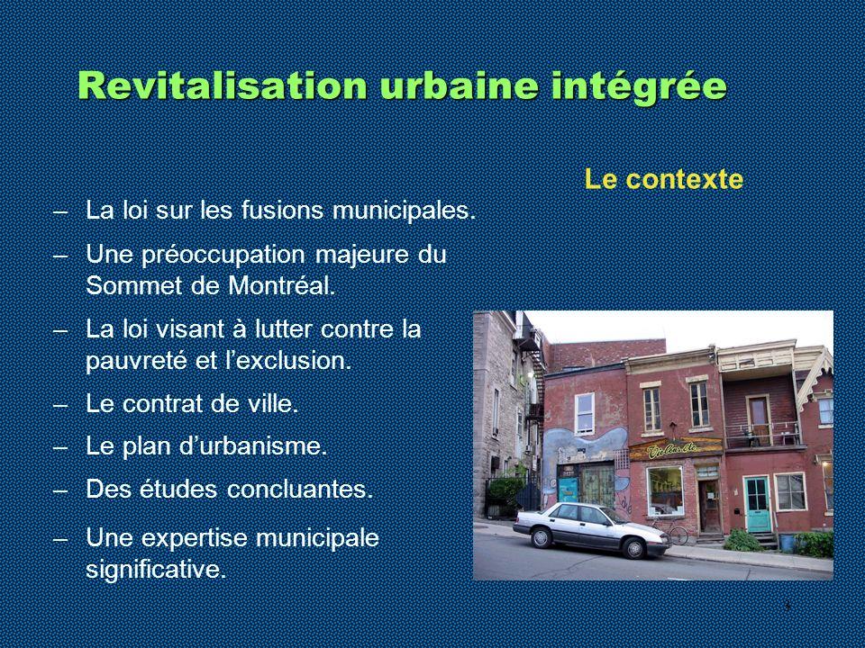 3 Revitalisation urbaine intégrée –La loi sur les fusions municipales. –Une préoccupation majeure du Sommet de Montréal. –La loi visant à lutter contr