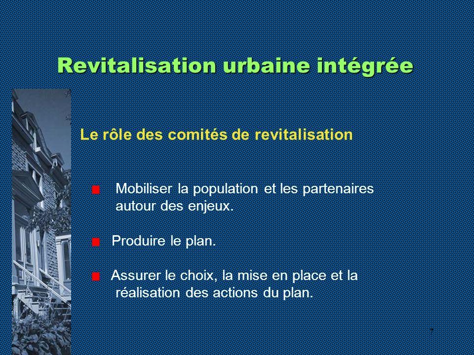 7 Revitalisation urbaine intégrée Le rôle des comités de revitalisation Mobiliser la population et les partenaires autour des enjeux. Produire le plan