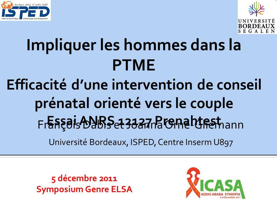 5 décembre 2011 Symposium Genre ELSA Impliquer les hommes dans la PTME Efficacité dune intervention de conseil prénatal orienté vers le couple Essai A
