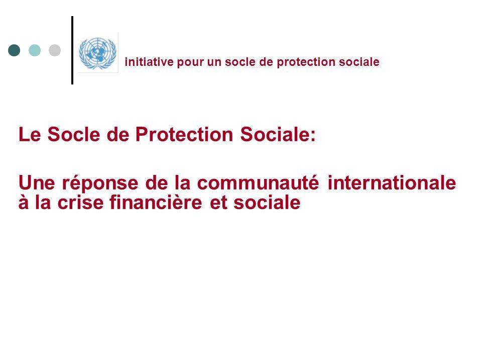 Le Socle de Protection Sociale: Une réponse de la communauté internationale à la crise financière et sociale initiative pour un socle de protection so