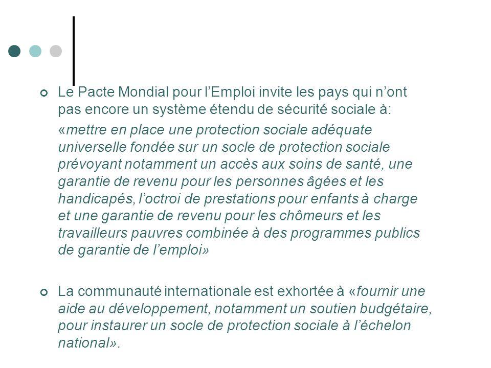 Le Pacte Mondial pour lEmploi invite les pays qui nont pas encore un système étendu de sécurité sociale à: «mettre en place une protection sociale adé