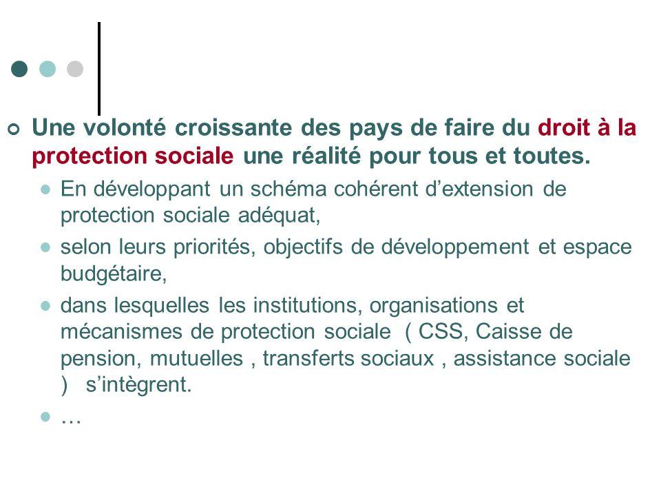 Une volonté croissante des pays de faire du droit à la protection sociale une réalité pour tous et toutes. En développant un schéma cohérent dextensio