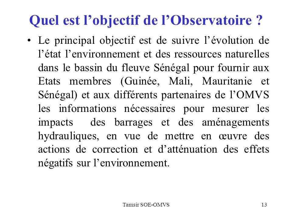Tamsir SOE-OMVS13 Quel est lobjectif de lObservatoire ? Le principal objectif est de suivre lévolution de létat lenvironnement et des ressources natur