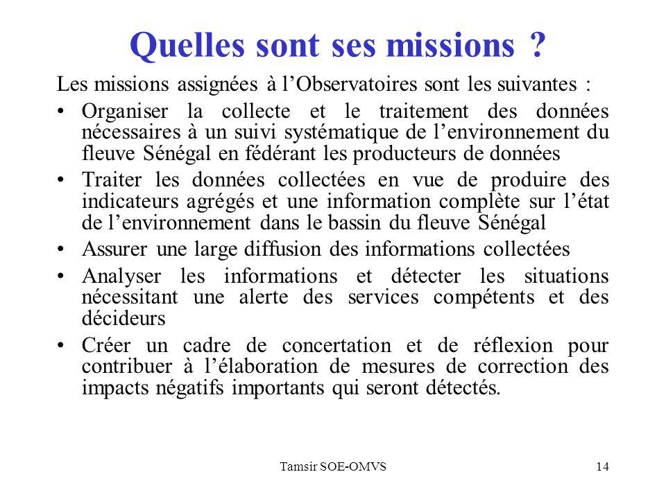 Tamsir SOE-OMVS14 Quelles sont ses missions ? Les missions assignées à lObservatoires sont les suivantes : Organiser la collecte et le traitement des