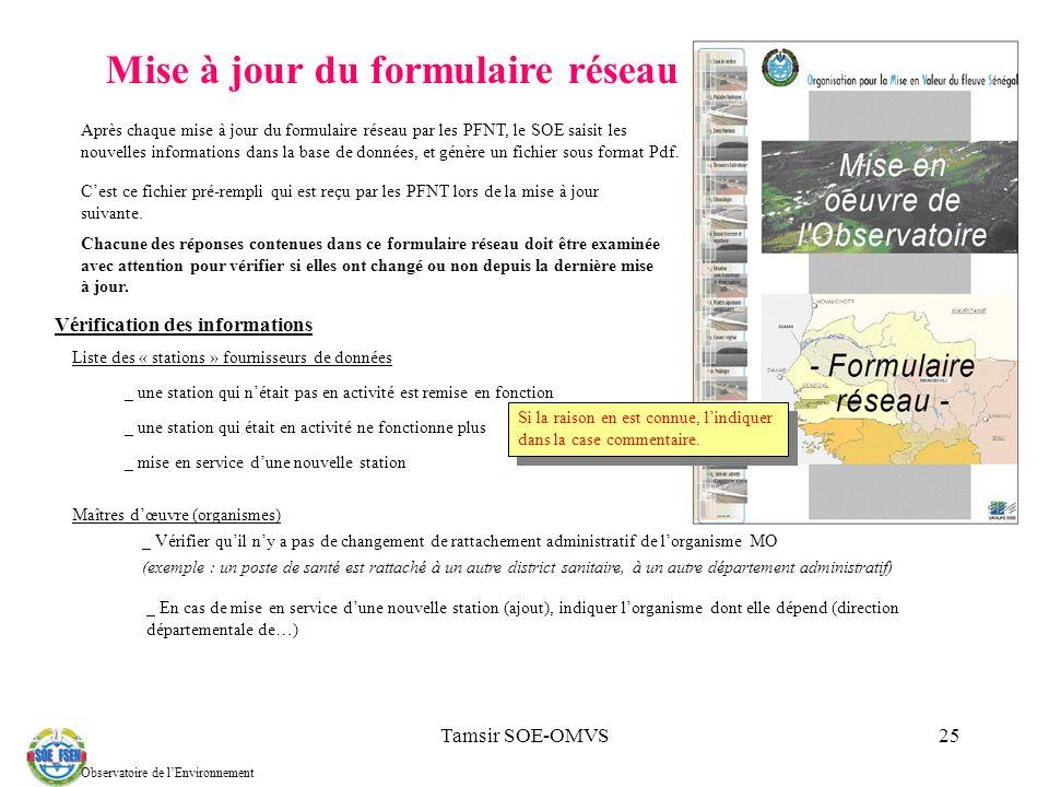 Tamsir SOE-OMVS25 Mise à jour du formulaire réseau Chacune des réponses contenues dans ce formulaire réseau doit être examinée avec attention pour vérifier si elles ont changé ou non depuis la dernière mise à jour.