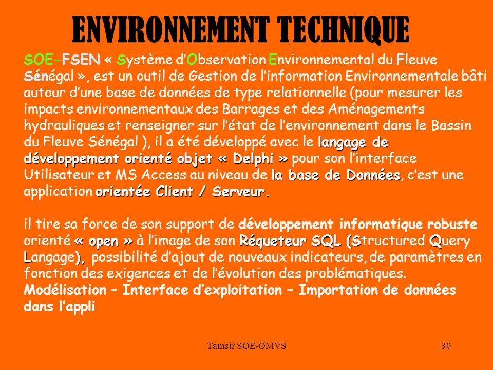 Tamsir SOE-OMVS30 ENVIRONNEMENT TECHNIQUE langage de développement orienté objet « Delphi » la base de Données orientée Client / Serveur. SOE-FSEN « S
