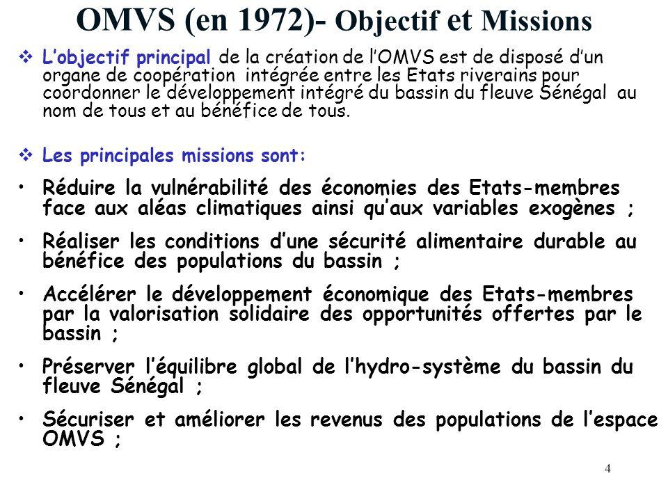 4 OMVS (en 1972)- Objectif et Missions Lobjectif principal de la création de lOMVS est de disposé dun organe de coopération intégrée entre les Etats riverains pour coordonner le développement intégré du bassin du fleuve Sénégal au nom de tous et au bénéfice de tous.