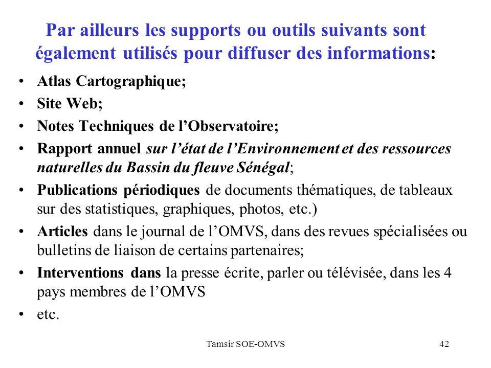 Tamsir SOE-OMVS42 Par ailleurs les supports ou outils suivants sont également utilisés pour diffuser des informations: Atlas Cartographique; Site Web;