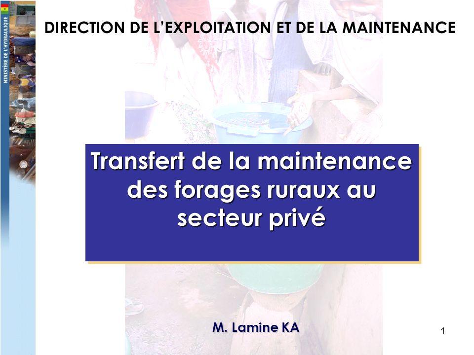 1 DIRECTION DE LEXPLOITATION ET DE LA MAINTENANCE Transfert de la maintenance des forages ruraux au secteur privé M.