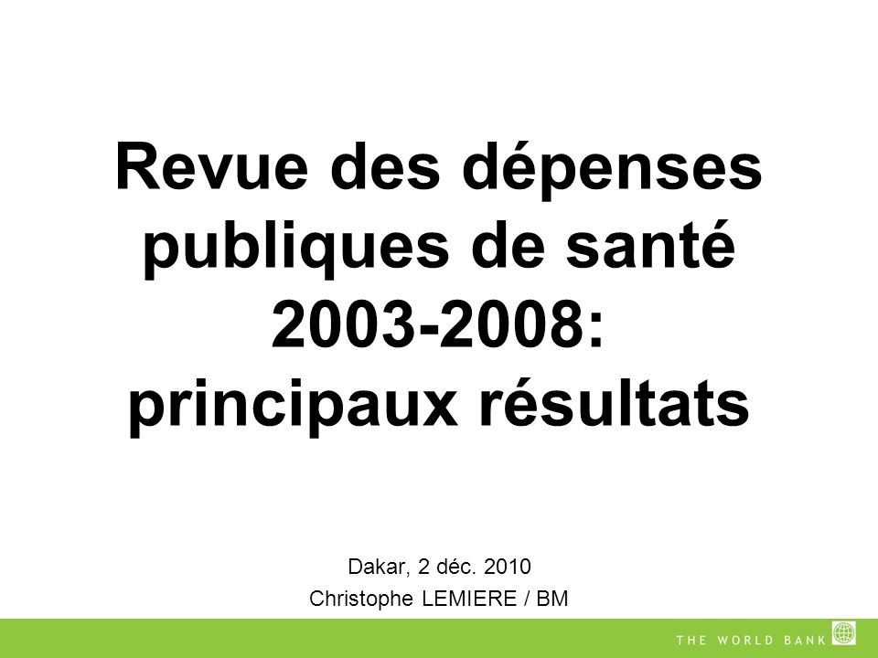 Revue des dépenses publiques de santé 2003-2008: principaux résultats Dakar, 2 déc.